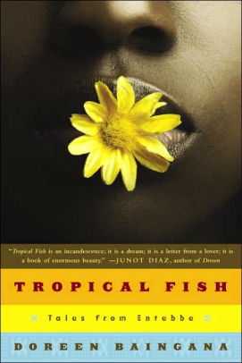 Tropical Fish: Tales From Entebbe by Doreen Baingana
